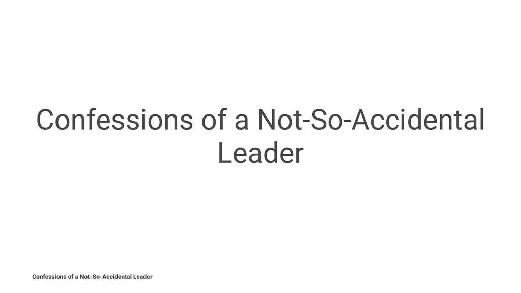Confessions of a Not-So-Accidental Leader Confe...