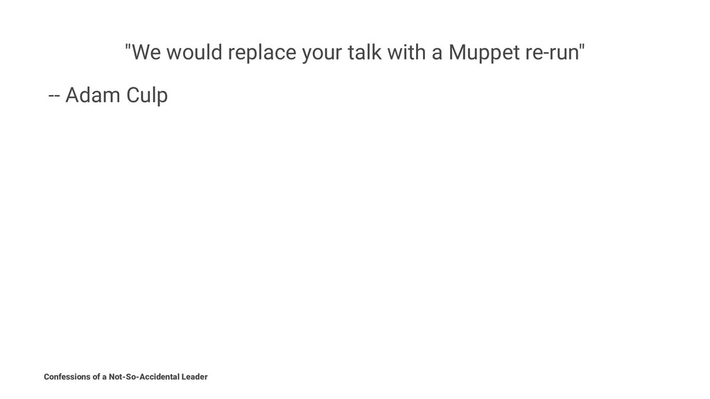 """""""We would replace your talk with a Muppet re-ru..."""