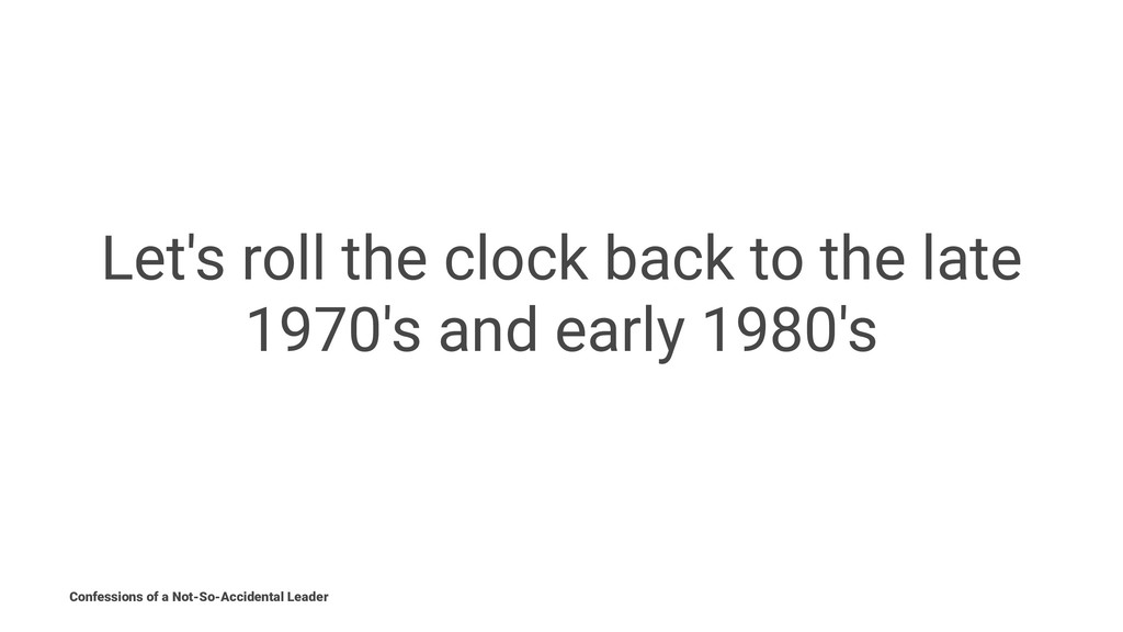 Let's roll the clock back to the late 1970's an...