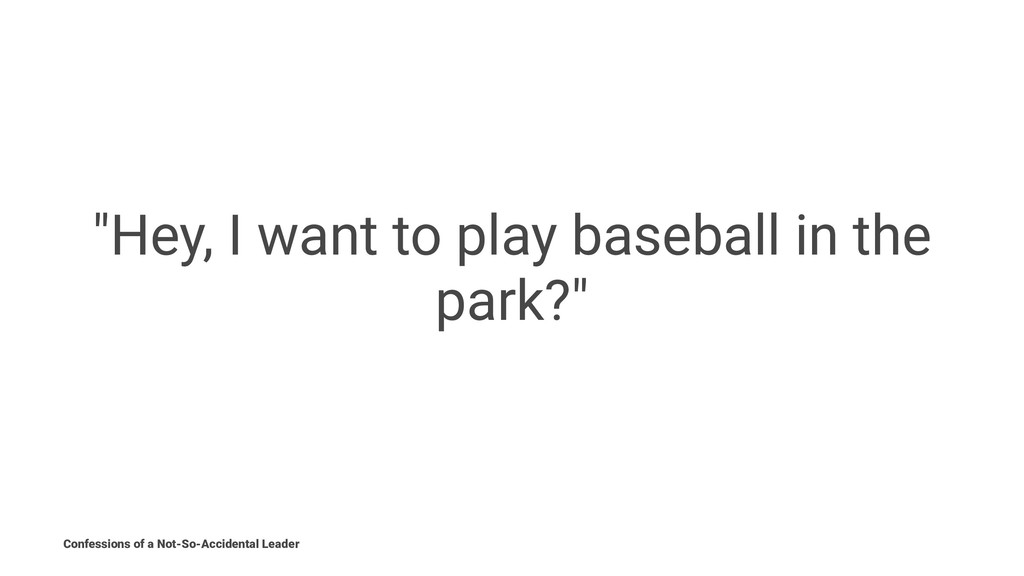 """""""Hey, I want to play baseball in the park?"""" Con..."""