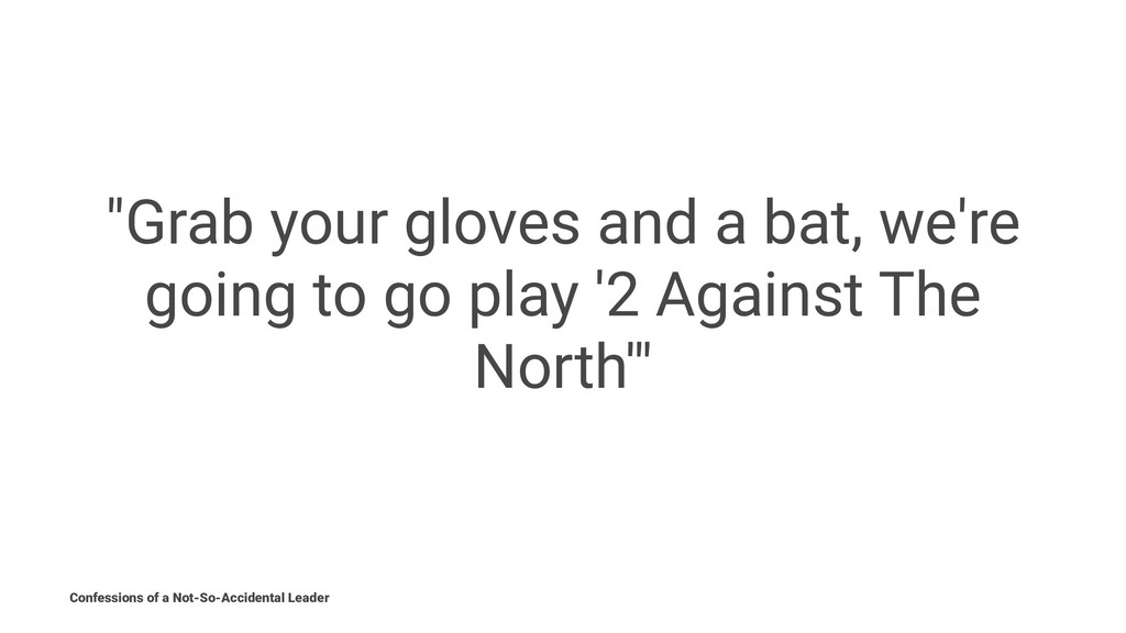 """""""Grab your gloves and a bat, we're going to go ..."""
