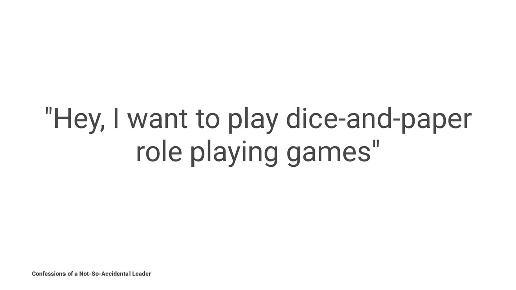 """""""Hey, I want to play dice-and-paper role playin..."""