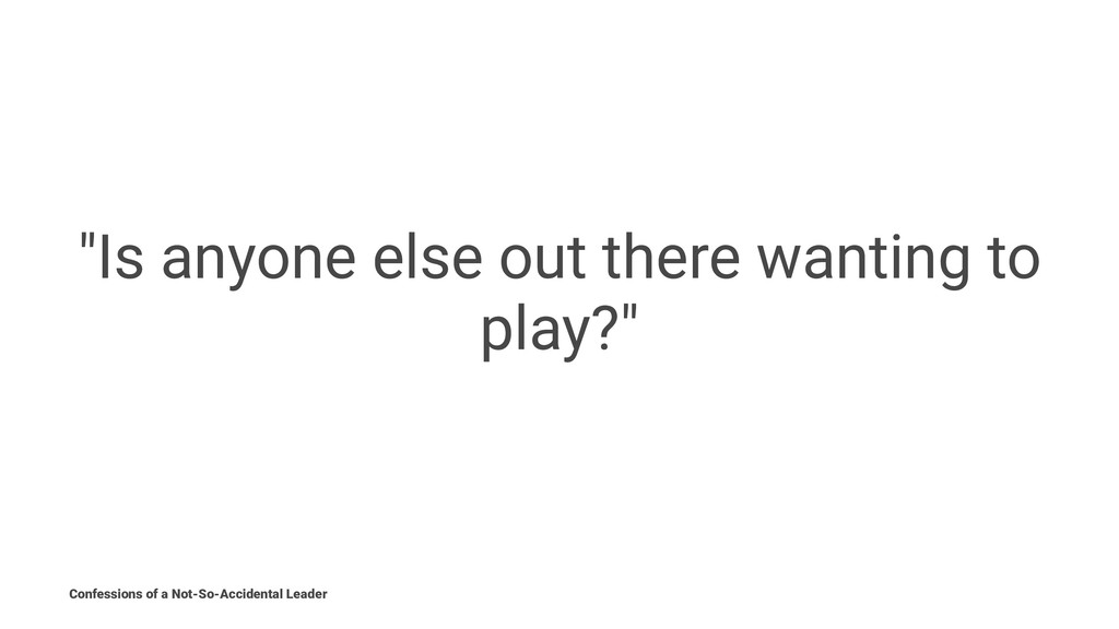 """""""Is anyone else out there wanting to play?"""" Con..."""