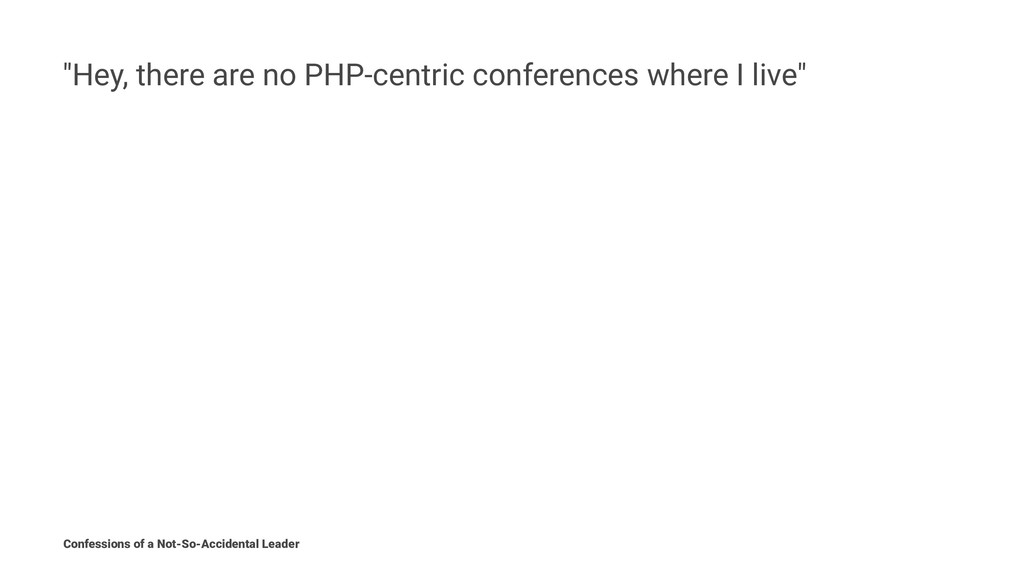 """""""Hey, there are no PHP-centric conferences wher..."""