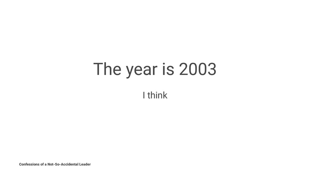 The year is 2003 I think Confessions of a Not-S...