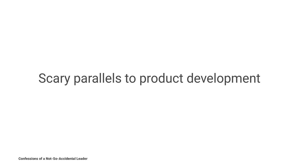 Scary parallels to product development Confessi...