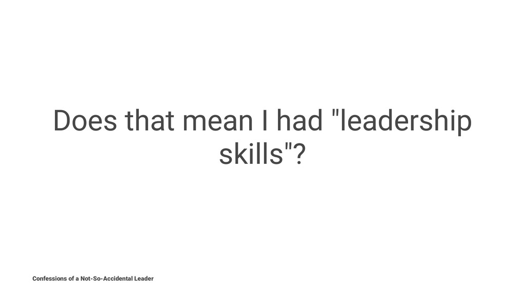 """Does that mean I had """"leadership skills""""? Confe..."""