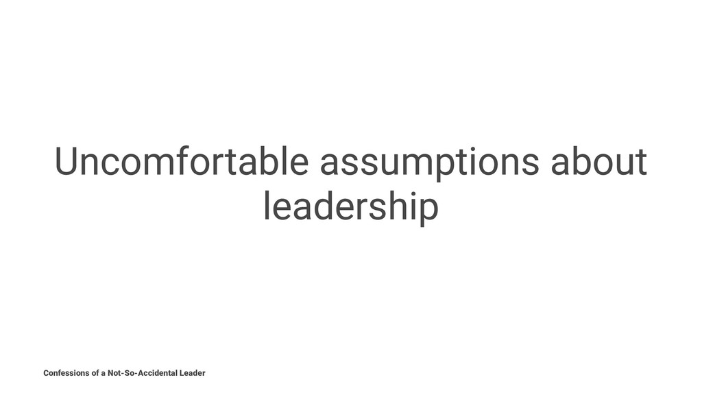 Uncomfortable assumptions about leadership Conf...