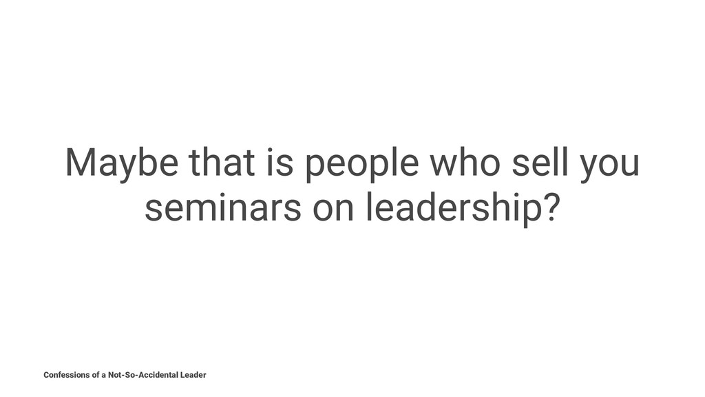 Maybe that is people who sell you seminars on l...