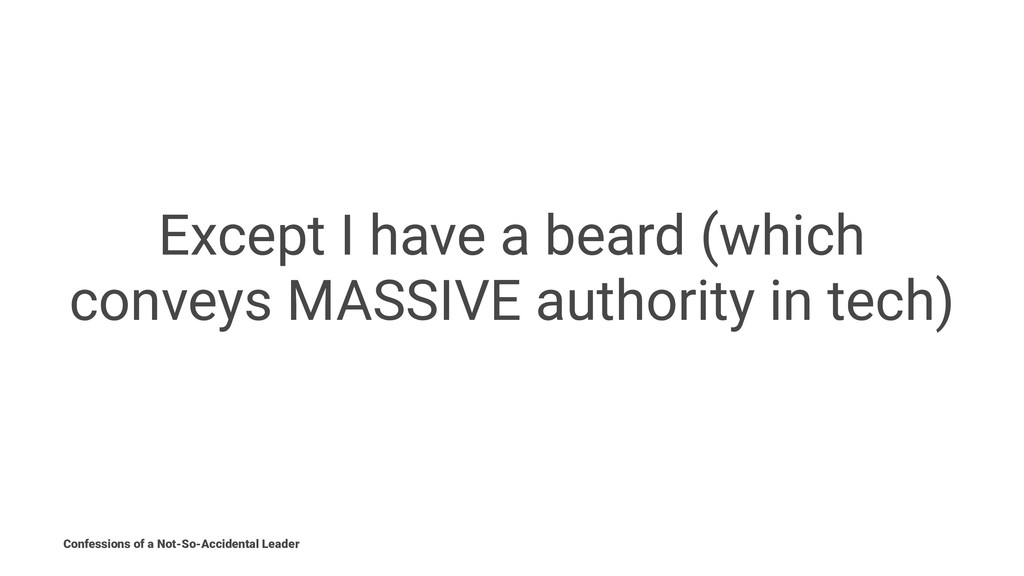Except I have a beard (which conveys MASSIVE au...