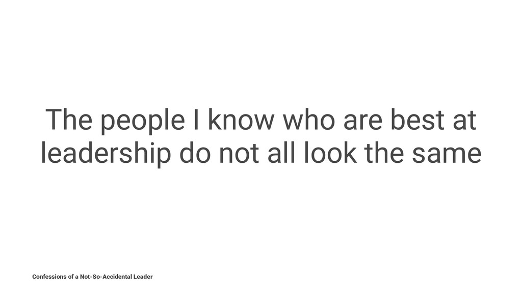 The people I know who are best at leadership do...