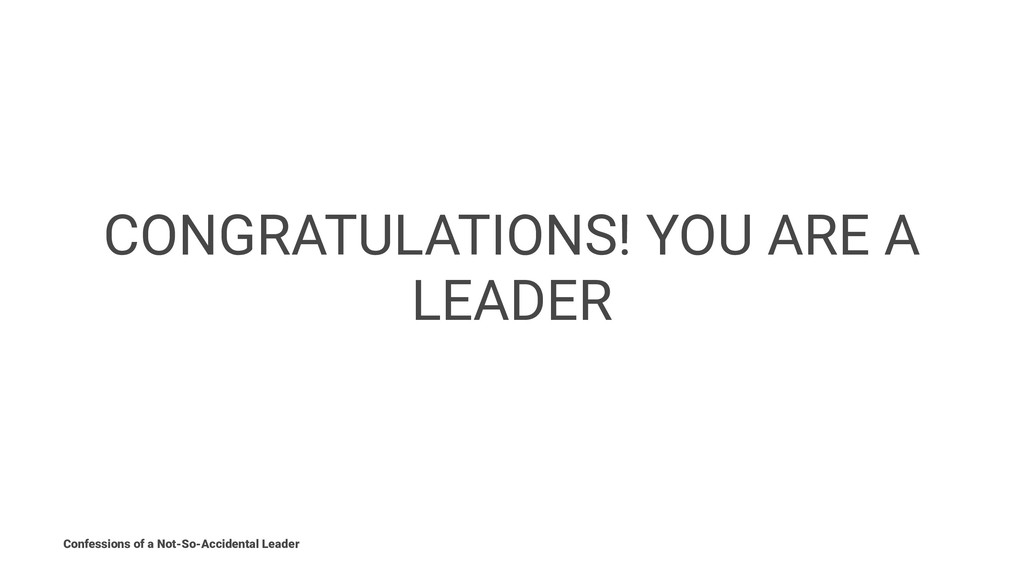 CONGRATULATIONS! YOU ARE A LEADER Confessions o...