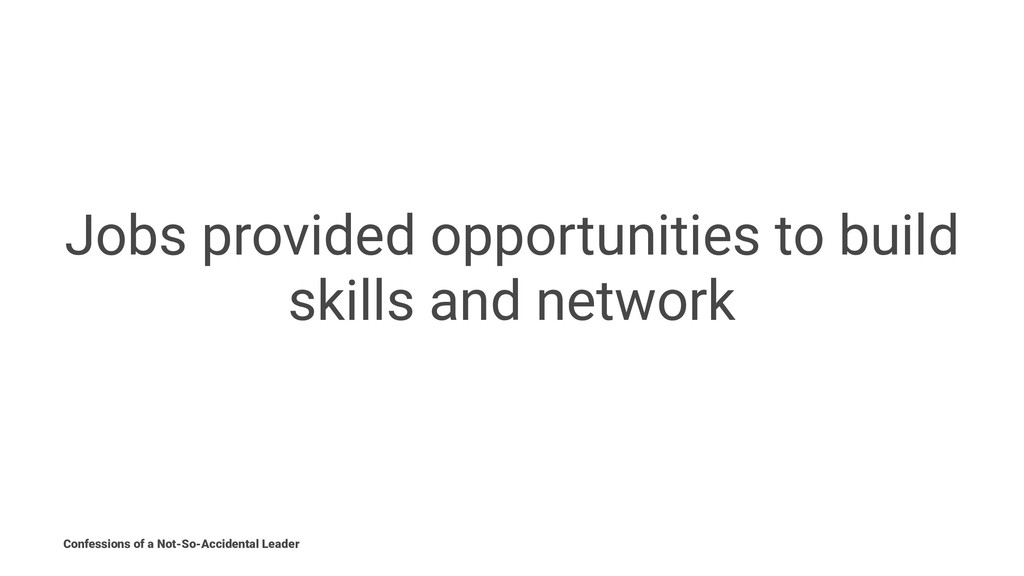Jobs provided opportunities to build skills and...