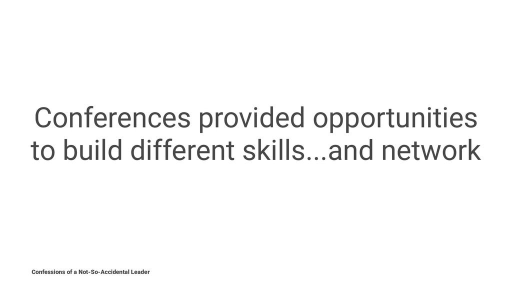 Conferences provided opportunities to build dif...