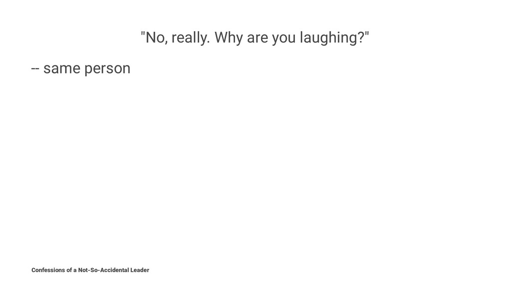 """""""No, really. Why are you laughing?"""" -- same per..."""