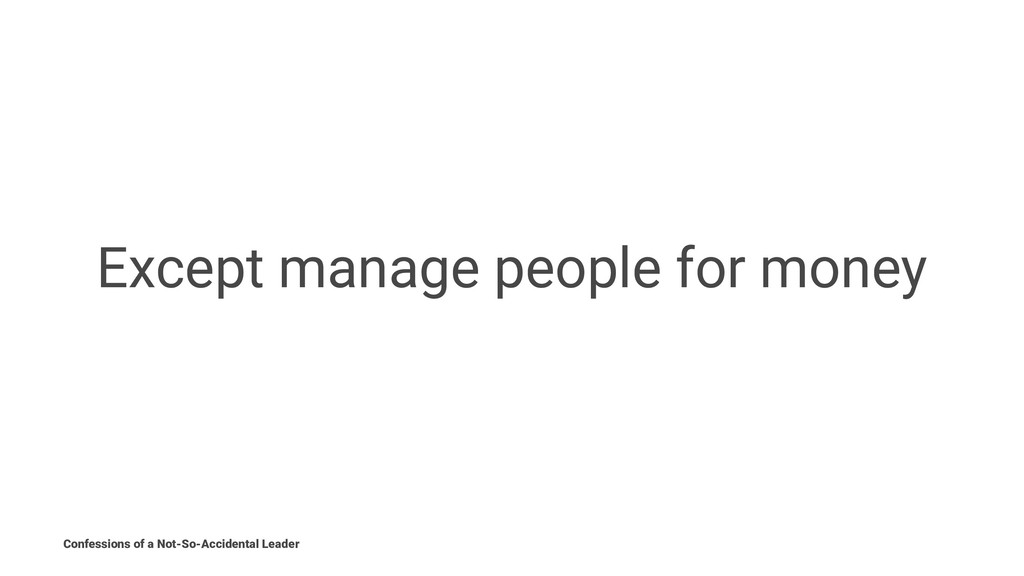 Except manage people for money Confessions of a...