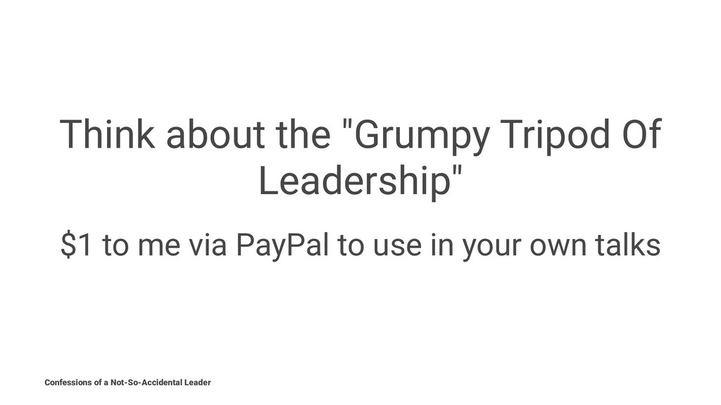"""Think about the """"Grumpy Tripod Of Leadership"""" $..."""