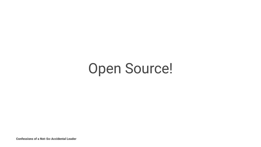 Open Source! Confessions of a Not-So-Accidental...