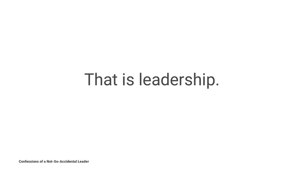 That is leadership. Confessions of a Not-So-Acc...