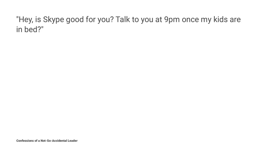 """""""Hey, is Skype good for you? Talk to you at 9pm..."""