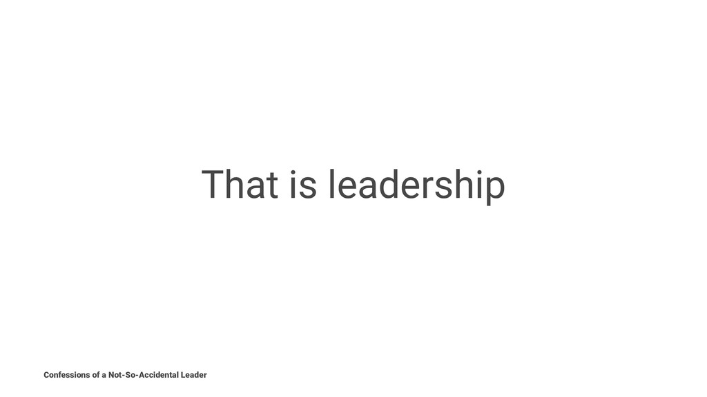 That is leadership Confessions of a Not-So-Acci...