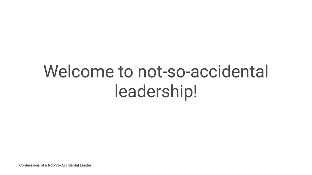 Welcome to not-so-accidental leadership! Confes...