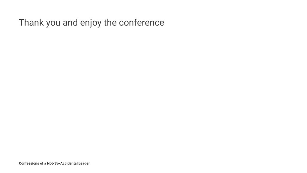 Thank you and enjoy the conference Confessions ...