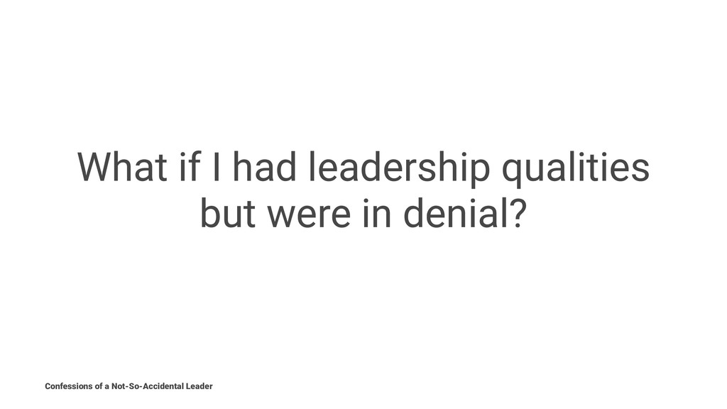 What if I had leadership qualities but were in ...