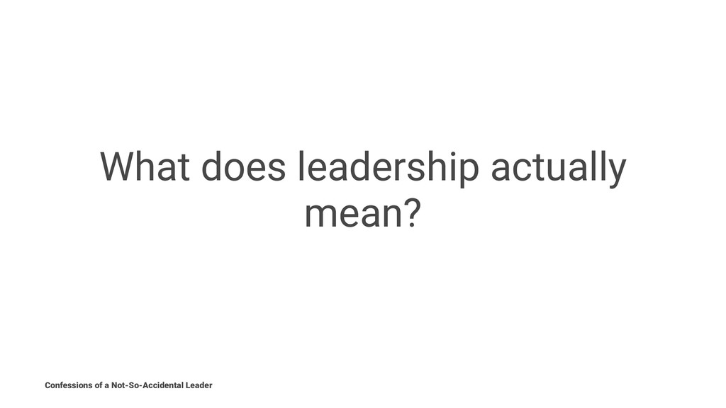 What does leadership actually mean? Confessions...