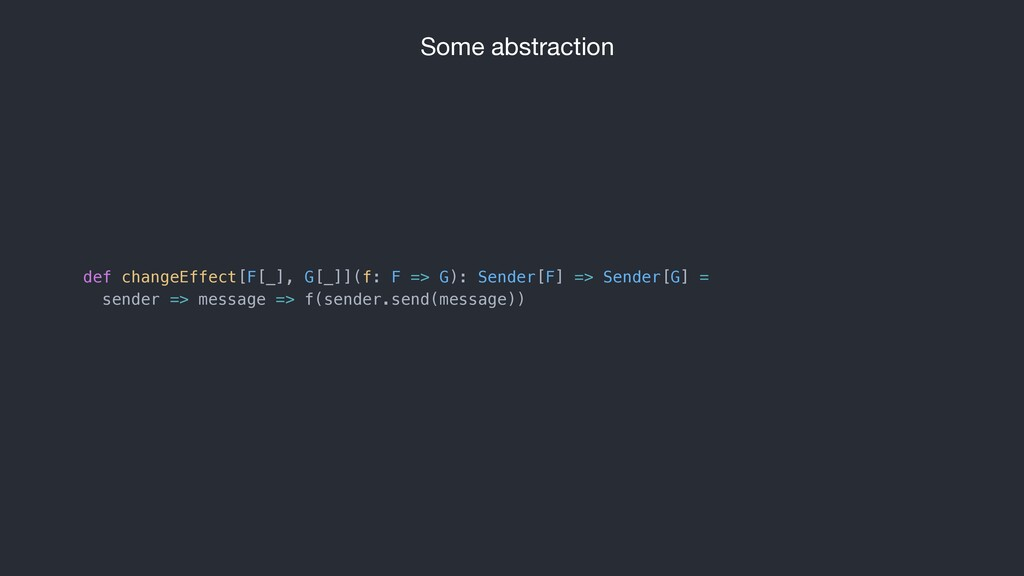 Some abstraction def changeEffect[F[_], G[_]](f...