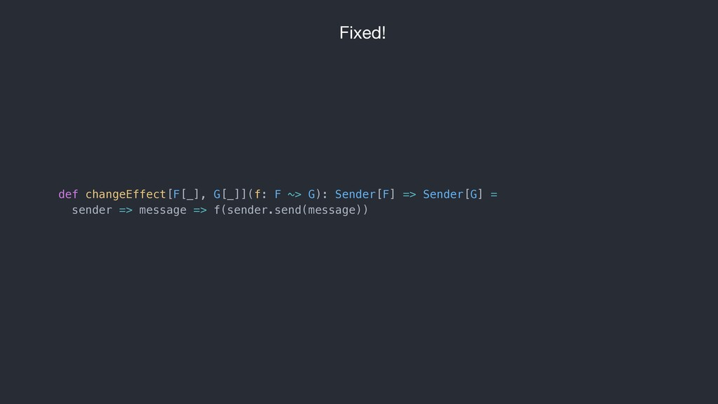 Fixed! def changeEffect[F[_], G[_]](f: F ~> G):...
