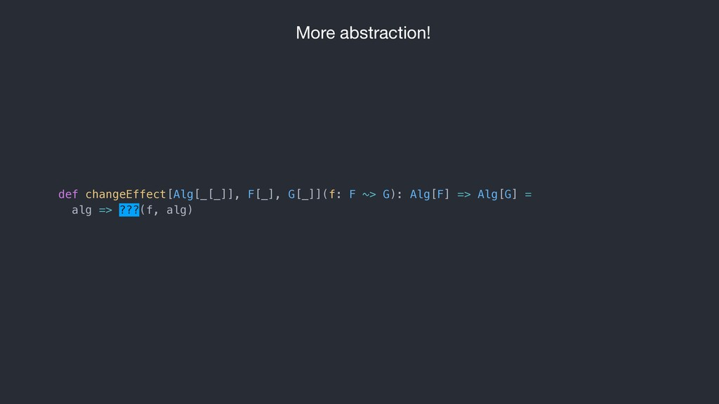 More abstraction! def changeEffect[Alg[_[_]], F...