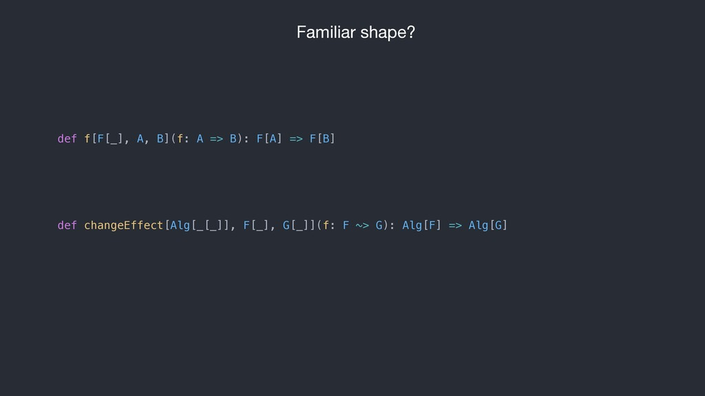 Familiar shape? def changeEffect[Alg[_[_]], F[_...