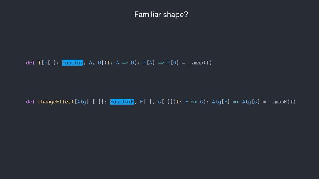 Familiar shape? def changeEffect[Alg[_[_]]: Fun...