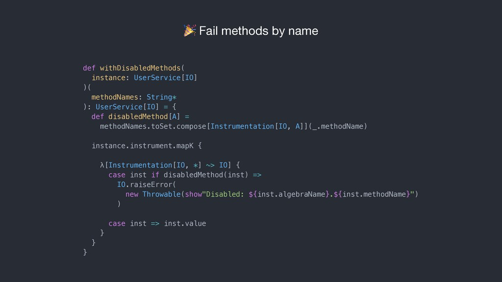 Fail methods by name def withDisabledMethods( ...
