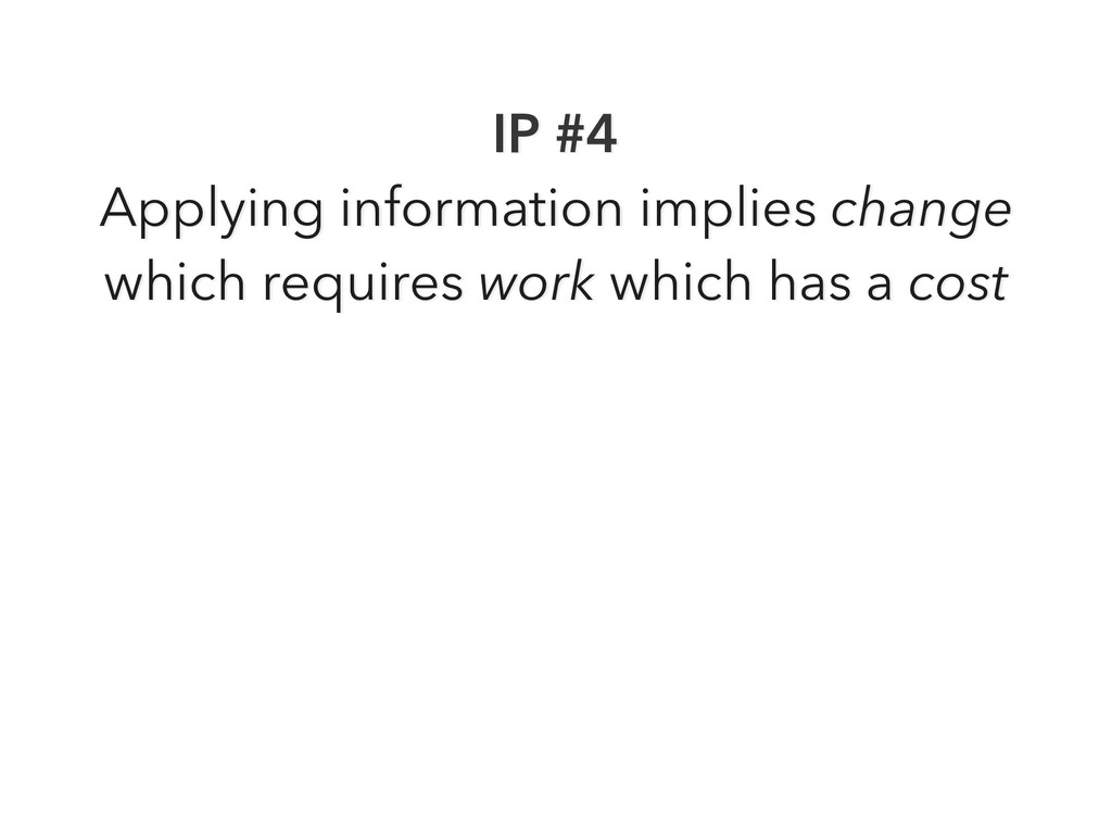 IP #4 Applying information implies change which...