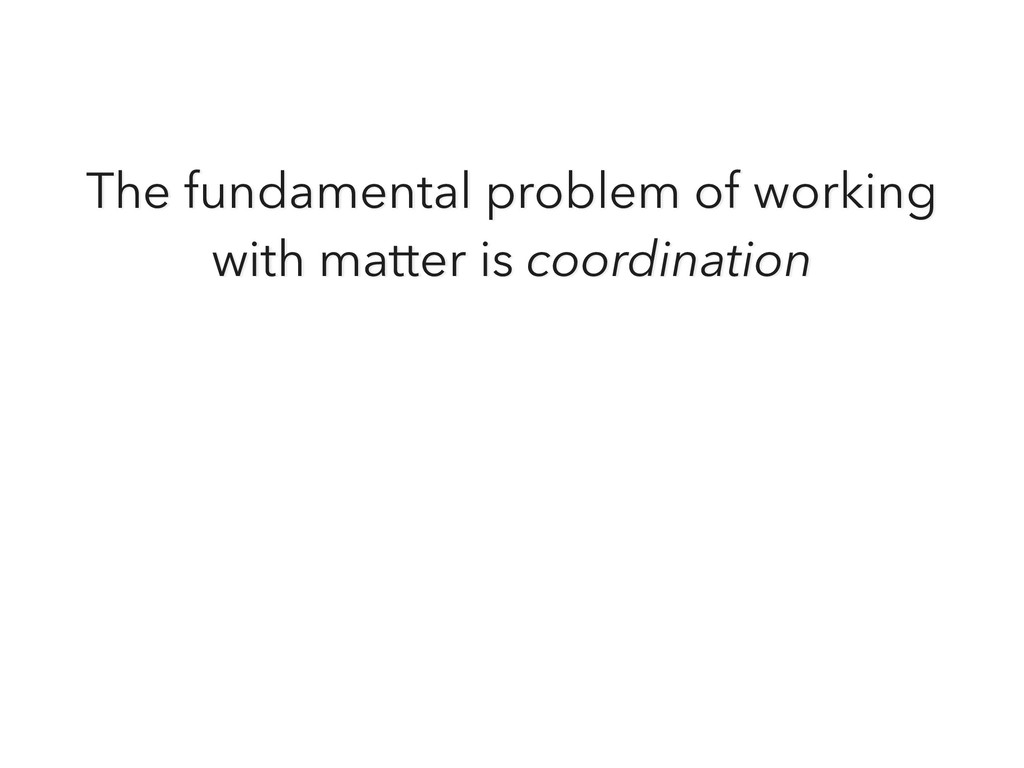 The fundamental problem of working with matter ...