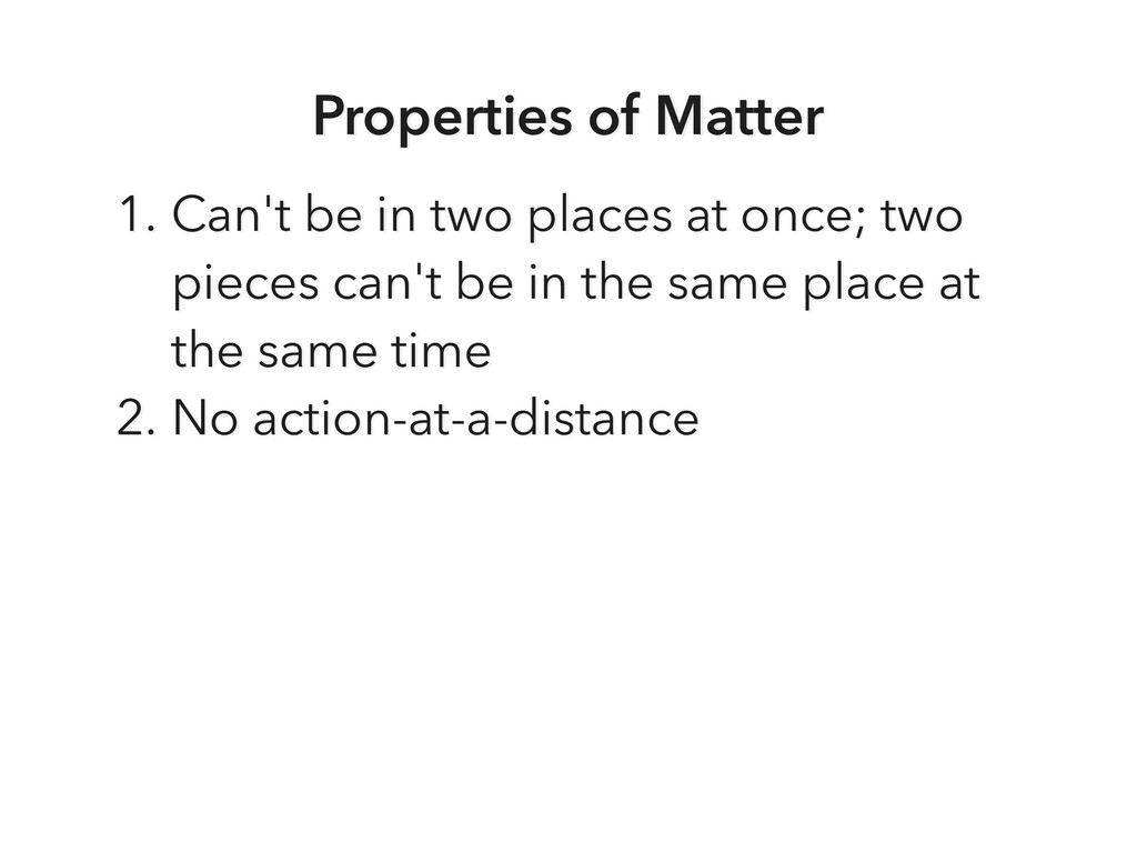 Properties of Matter 1. Can't be in two places ...