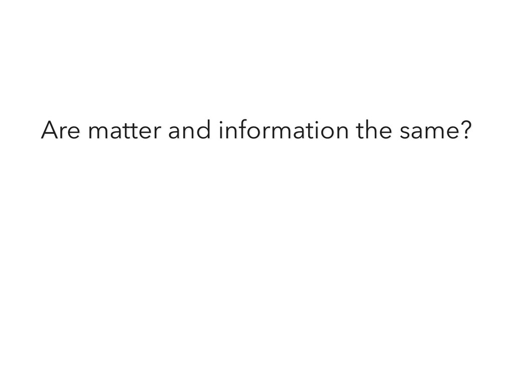 Are matter and information the same?