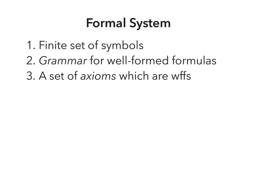 Formal System 1. Finite set of symbols 2. Gramm...