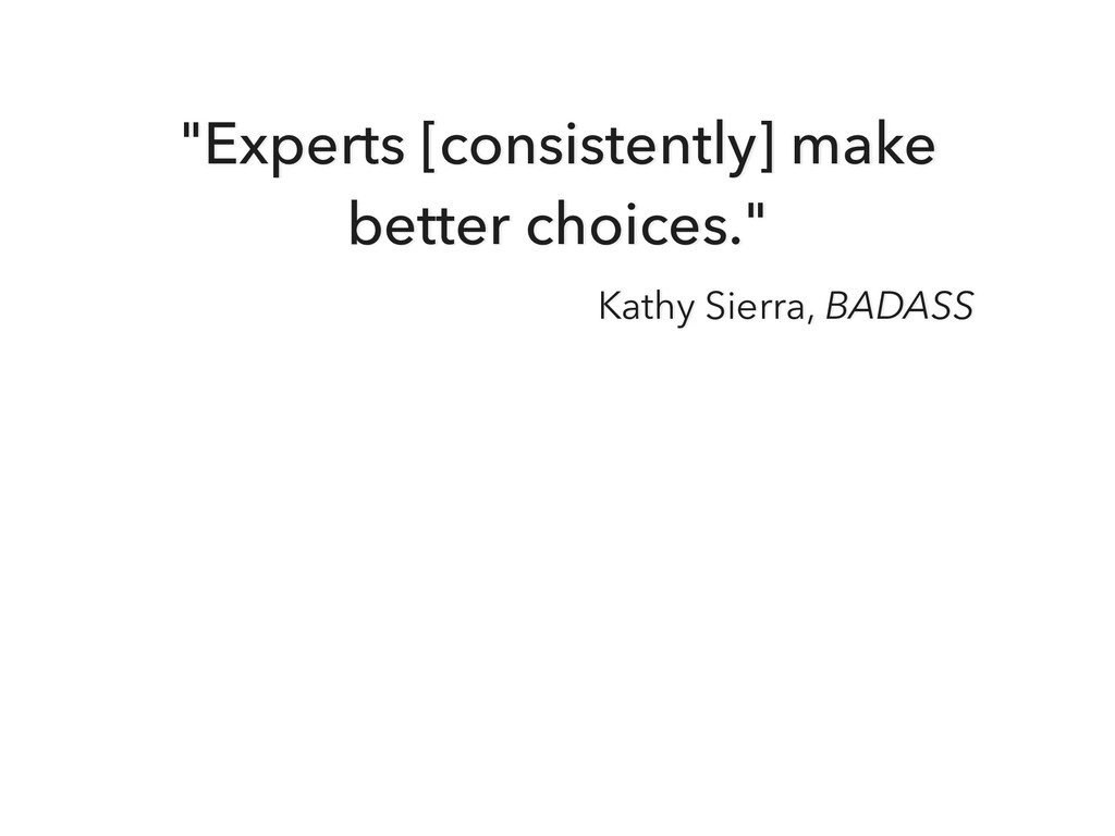 """""""Experts [consistently] make better choices."""" K..."""