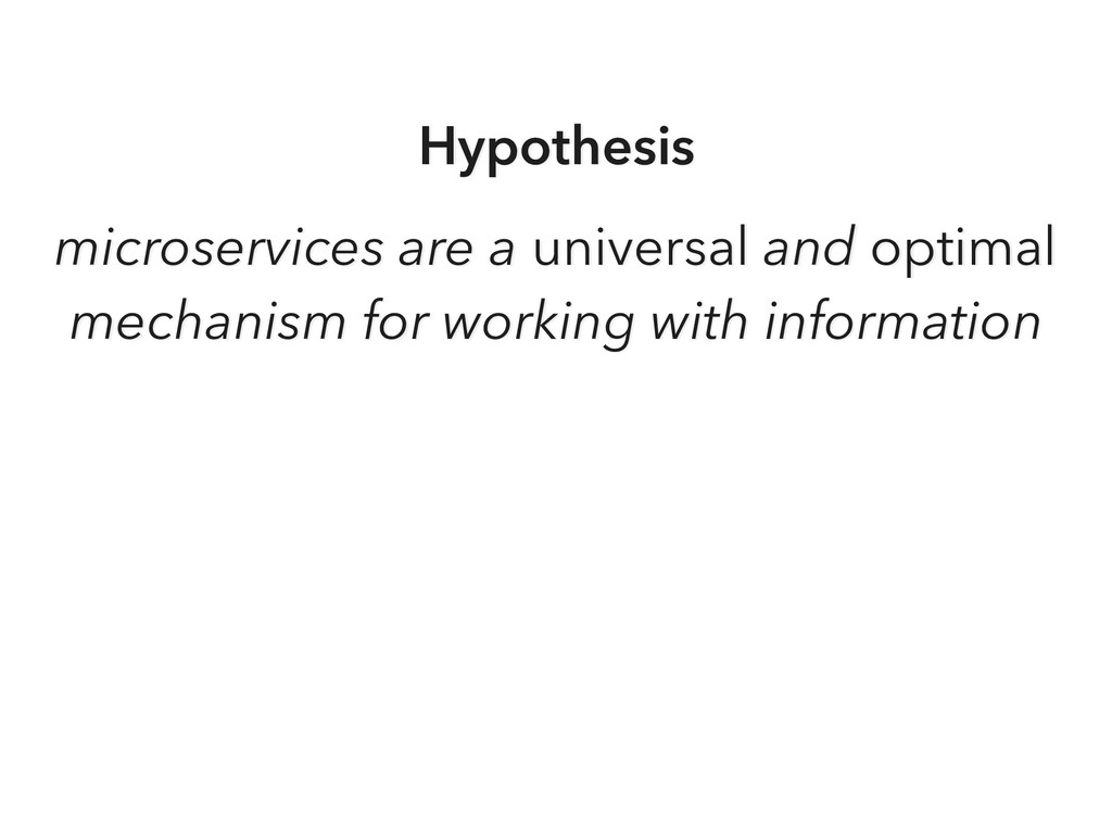 Hypothesis microservices are a universal and op...