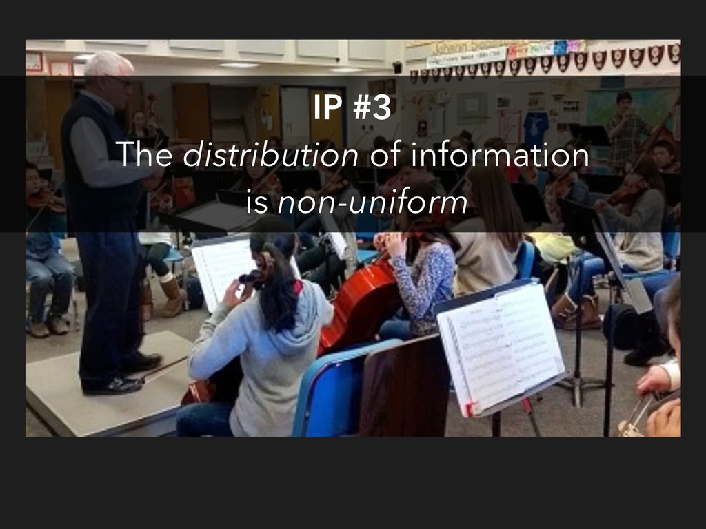 IP #3 The distribution of information is non-un...