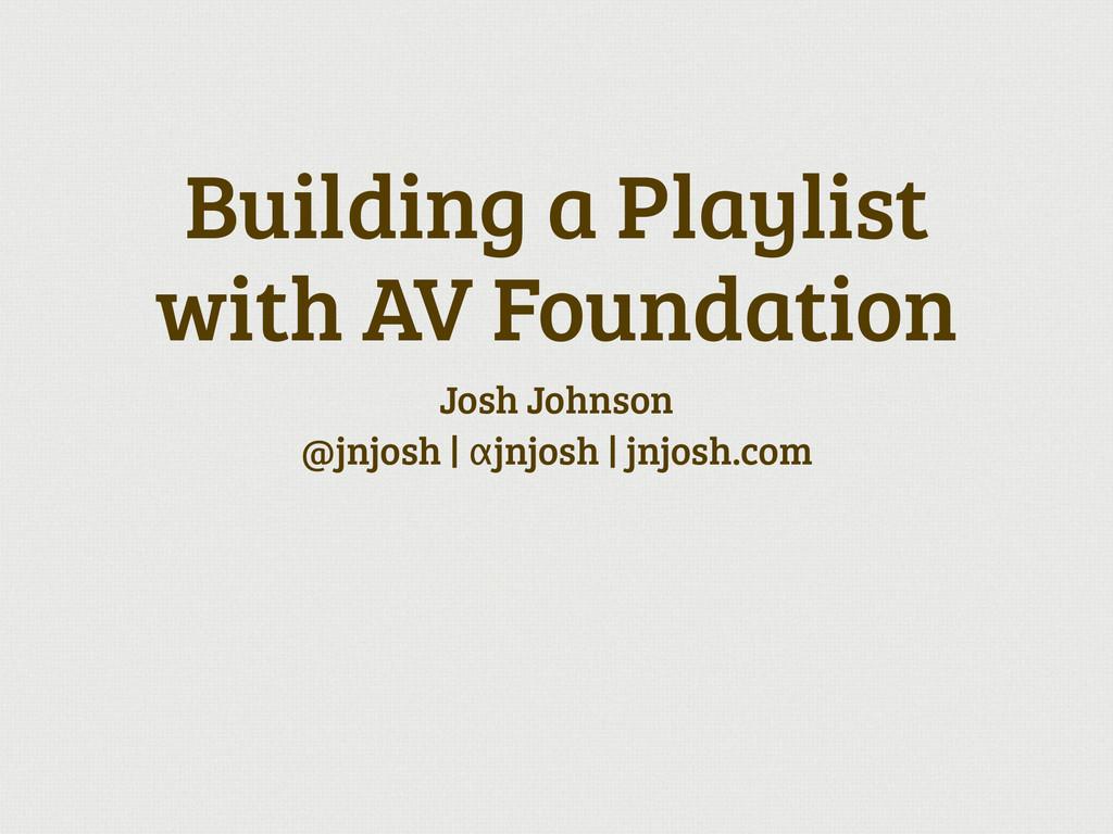 Building a Playlist with AV Foundation Josh Jo...
