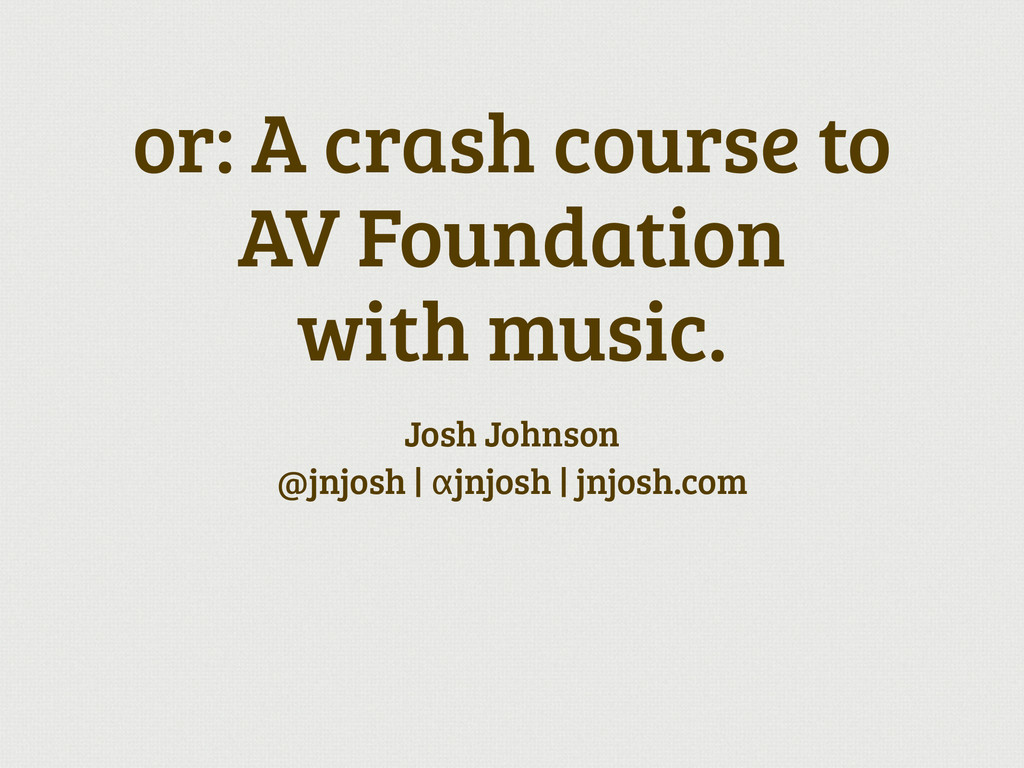or: A crash course to AV Foundation  with musi...