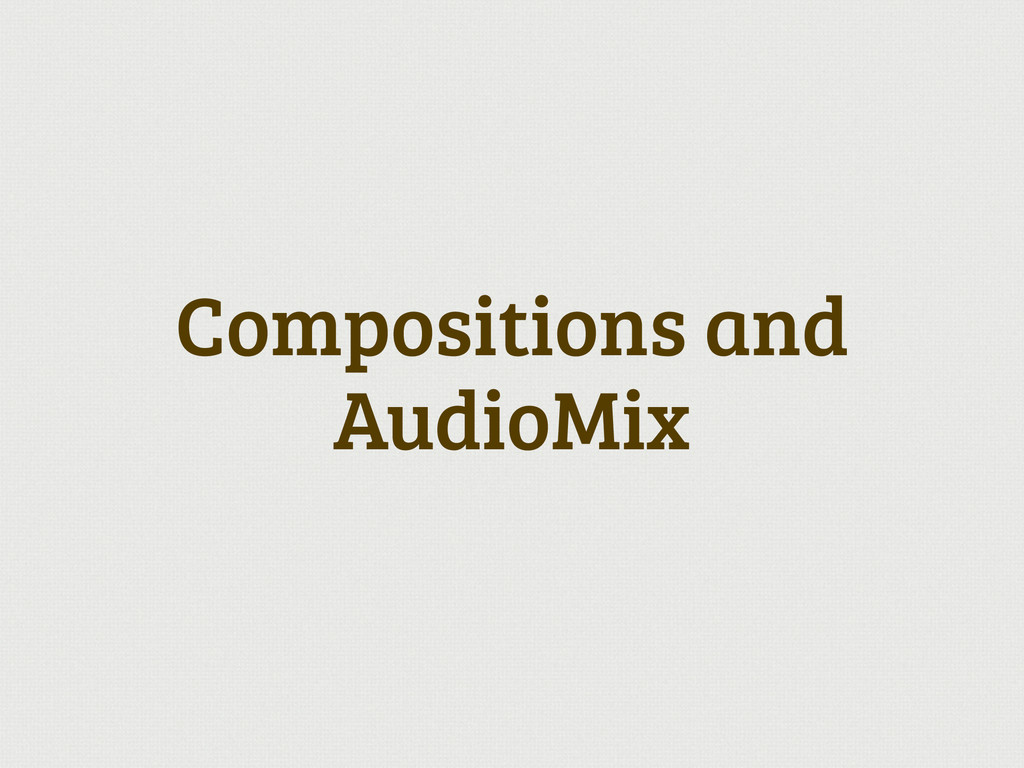 Compositions and AudioMix