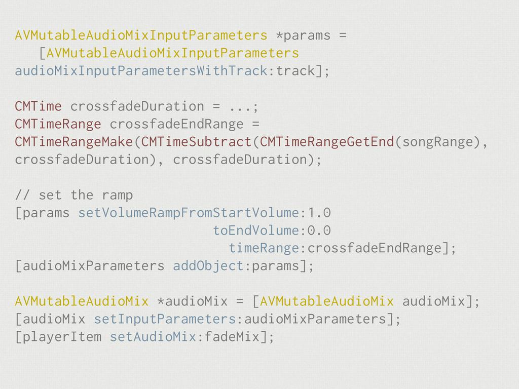 AVMutableAudioMixInputParameters *params =  [A...