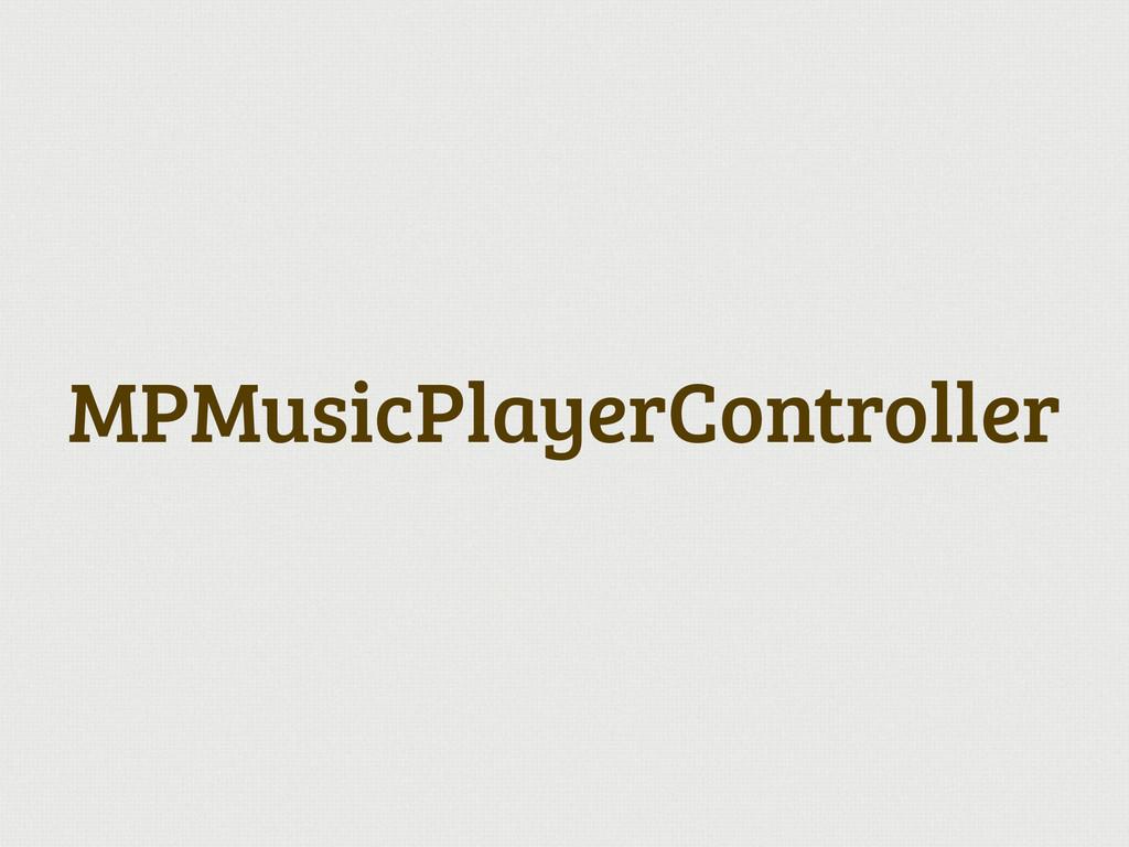MPMusicPlayerController