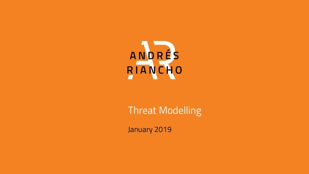 Threat Modelling January 2019