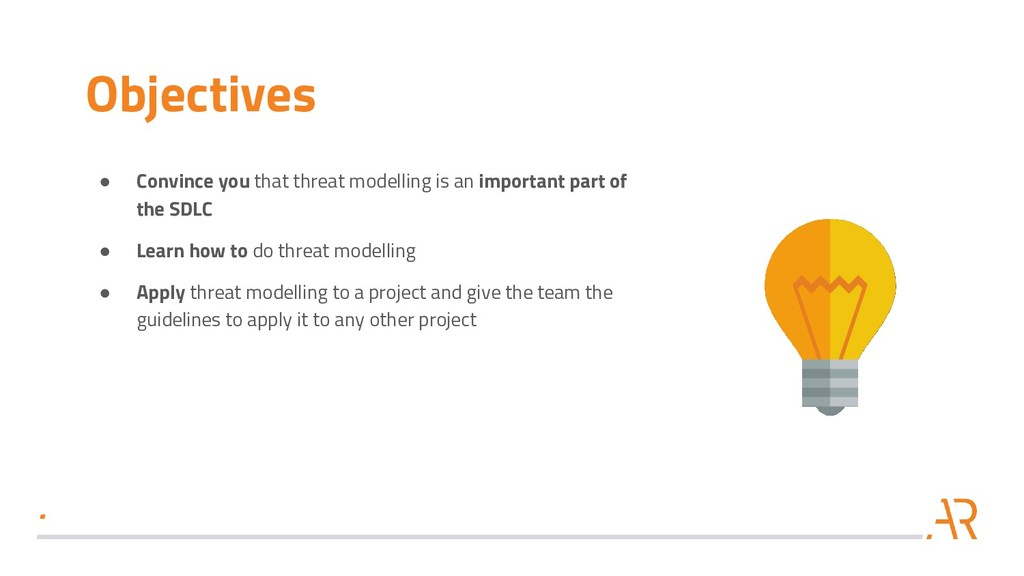 Objectives ● Convince you that threat modelling...